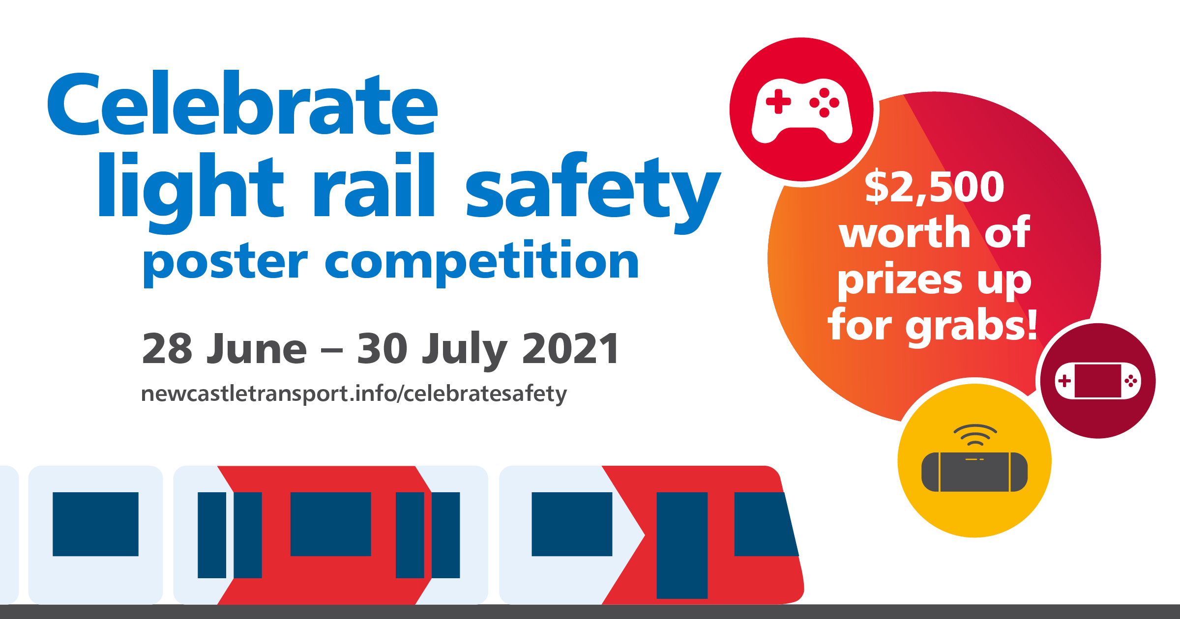 Celebrate light rail safety poster competition. 28 June - 30 July 2021. $2500 worth of prizes up for grabs.