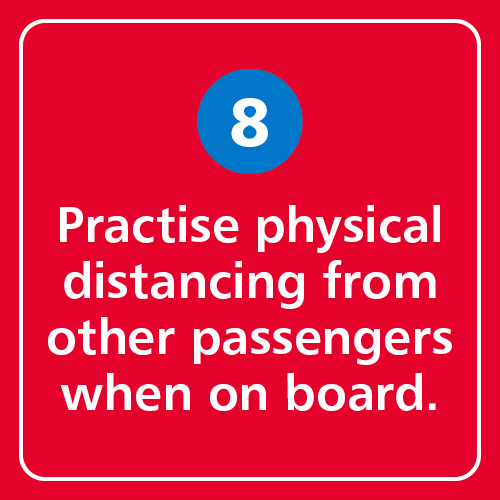 Practise physical distancing from other passengers when on board.